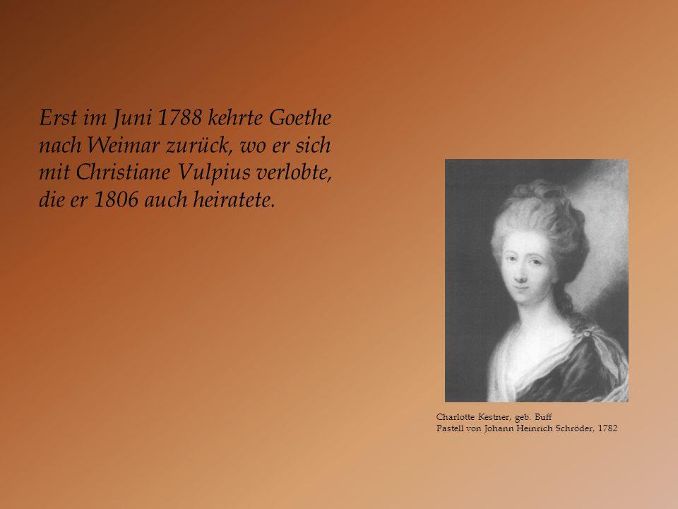 Charlotte Kestner, geb. Buff Pastell von Johann Heinrich Schröder, 1782 Erst im Juni 1788 kehrte Goethe nach Weimar zurück, wo er sich mit Christiane