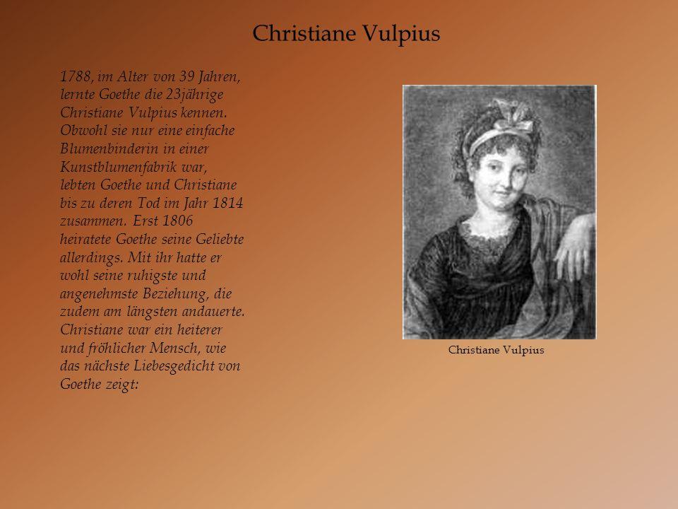 Christiane Vulpius 1788, im Alter von 39 Jahren, lernte Goethe die 23jährige Christiane Vulpius kennen. Obwohl sie nur eine einfache Blumenbinderin in