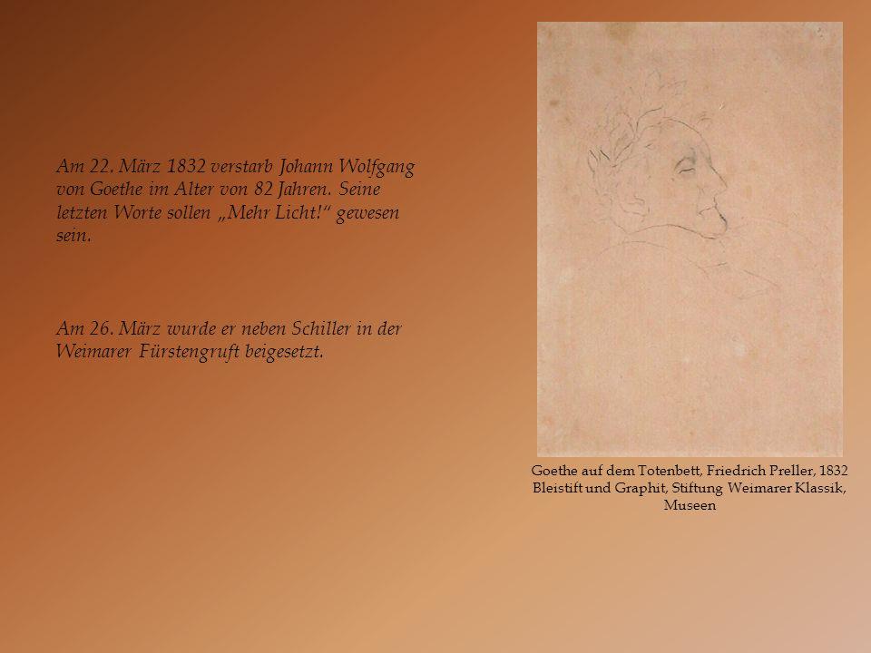 Goethe auf dem Totenbett, Friedrich Preller, 1832 Bleistift und Graphit, Stiftung Weimarer Klassik, Museen Am 22. März 1832 verstarb Johann Wolfgang v