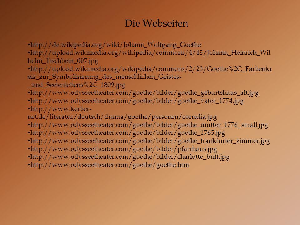 Die Webseiten http://de.wikipedia.org/wiki/Johann_Wolfgang_Goethe http://upload.wikimedia.org/wikipedia/commons/4/45/Johann_Heinrich_Wil helm_Tischbei