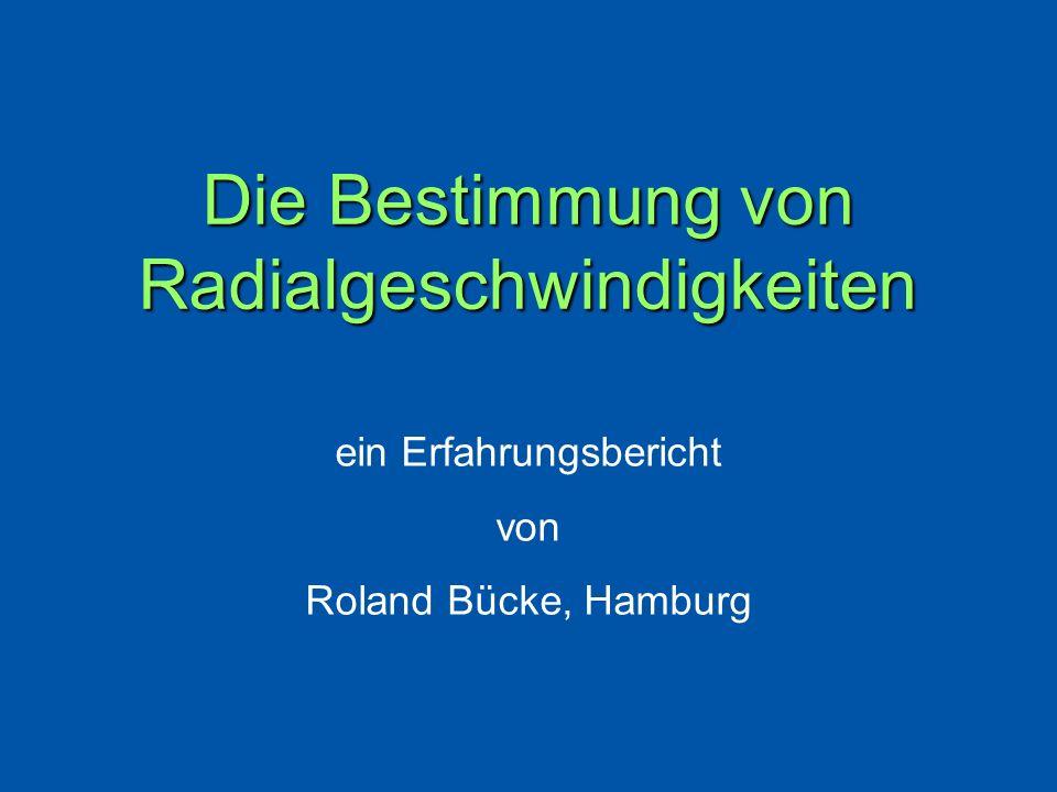 Die Bestimmung von Radialgeschwindigkeiten ein Erfahrungsbericht von Roland Bücke, Hamburg