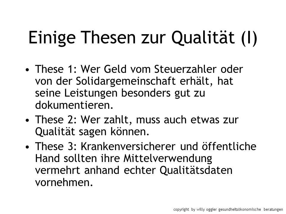 copyright by willy oggier gesundheitsökonomische beratungen Einige Thesen zur Qualität (I) These 1: Wer Geld vom Steuerzahler oder von der Solidargeme