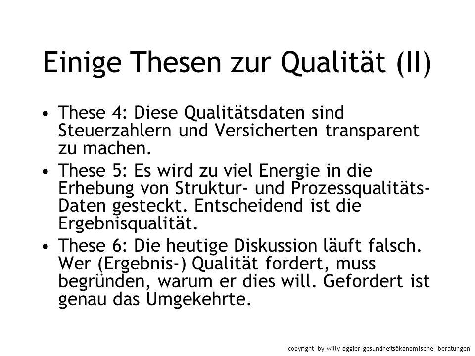 copyright by willy oggier gesundheitsökonomische beratungen Einige Thesen zur Qualität (II) These 4: Diese Qualitätsdaten sind Steuerzahlern und Versi