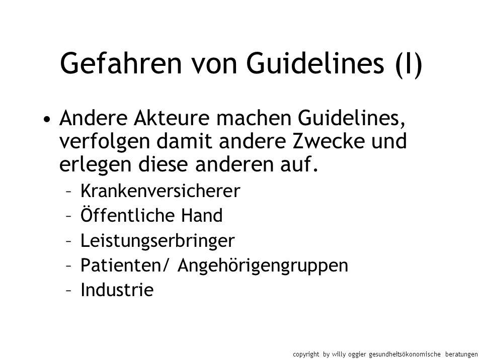 copyright by willy oggier gesundheitsökonomische beratungen Gefahren von Guidelines (I) Andere Akteure machen Guidelines, verfolgen damit andere Zweck