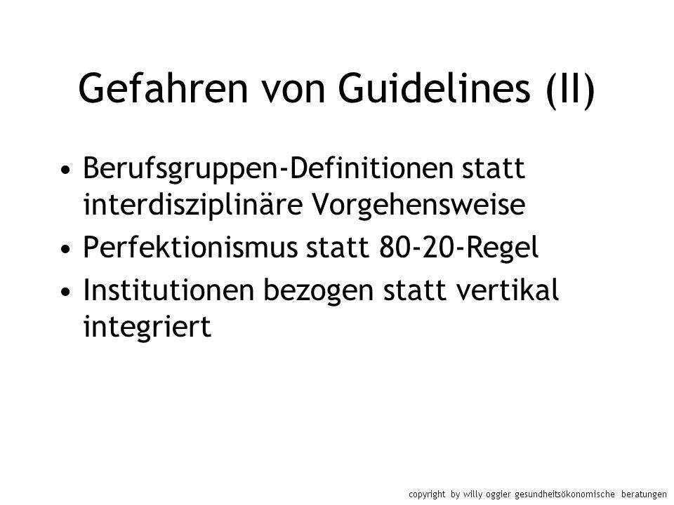copyright by willy oggier gesundheitsökonomische beratungen Gefahren von Guidelines (II) Berufsgruppen-Definitionen statt interdisziplinäre Vorgehensw