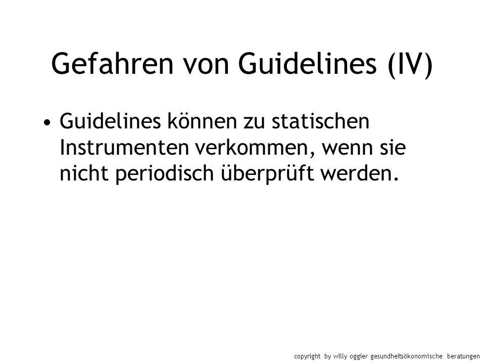 copyright by willy oggier gesundheitsökonomische beratungen Gefahren von Guidelines (IV) Guidelines können zu statischen Instrumenten verkommen, wenn