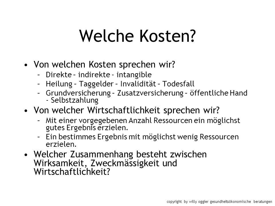 copyright by willy oggier gesundheitsökonomische beratungen Welche Kosten? Von welchen Kosten sprechen wir? –Direkte – indirekte - intangible –Heilung