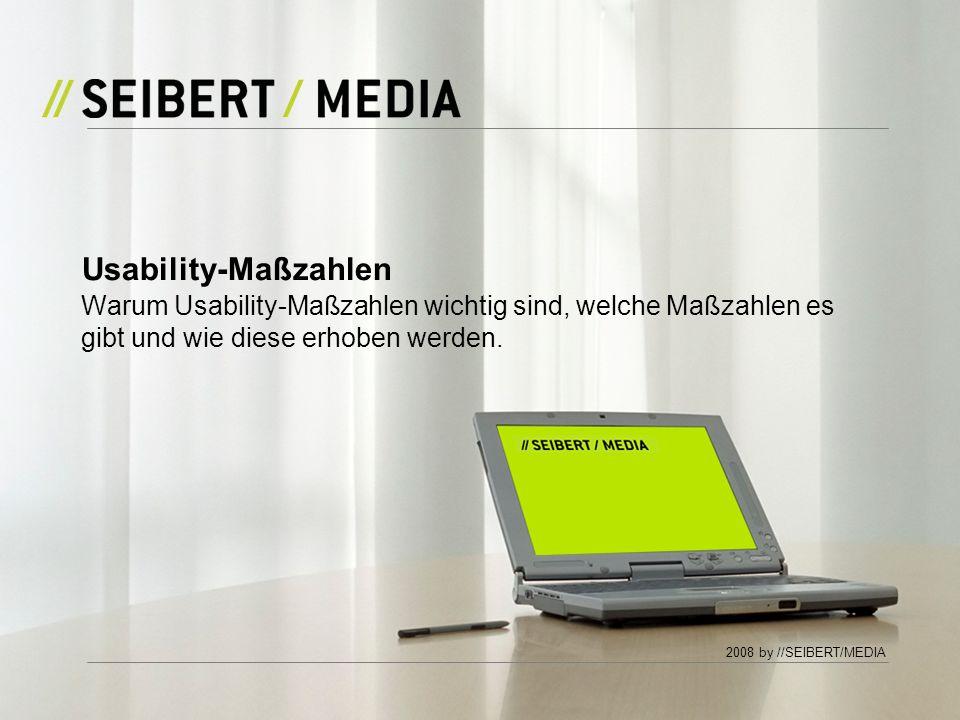 2008 by //SEIBERT/MEDIA Warum Usability-Maßzahlen wichtig sind, welche Maßzahlen es gibt und wie diese erhoben werden.