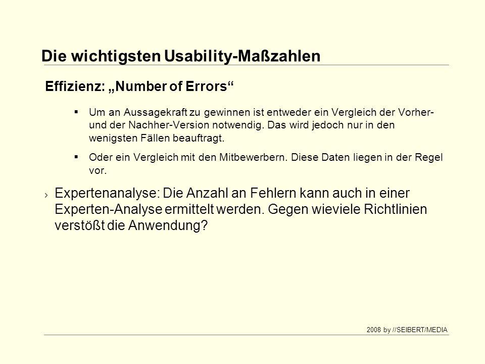 2008 by //SEIBERT/MEDIA Die wichtigsten Usability-Maßzahlen Um an Aussagekraft zu gewinnen ist entweder ein Vergleich der Vorher- und der Nachher-Version notwendig.