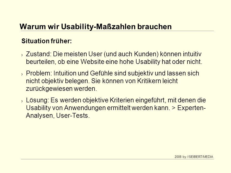 2008 by //SEIBERT/MEDIA Warum wir Usability-Maßzahlen brauchen Zustand: In Experten-Analysen und User-Tests werden Usability- Probleme ermittelt, Verbesserungsvorschläge gemacht und evtl.