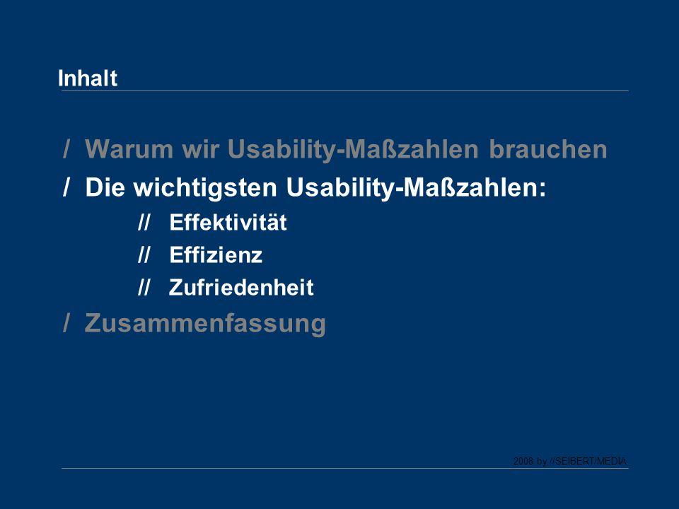 2008 by //SEIBERT/MEDIA / Warum wir Usability-Maßzahlen brauchen / Die wichtigsten Usability-Maßzahlen: // Effektivität // Effizienz // Zufriedenheit / Zusammenfassung Inhalt