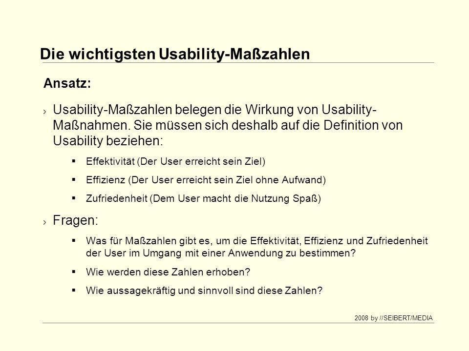 2008 by //SEIBERT/MEDIA Die wichtigsten Usability-Maßzahlen Usability-Maßzahlen belegen die Wirkung von Usability- Maßnahmen.