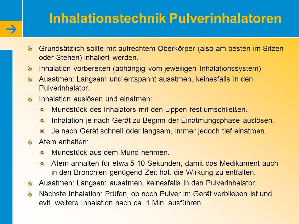 Inhalationstechnik Pulverinhalatoren Grundsätzlich sollte mit aufrechtem Oberkörper (also am besten im Sitzen oder Stehen) inhaliert werden.