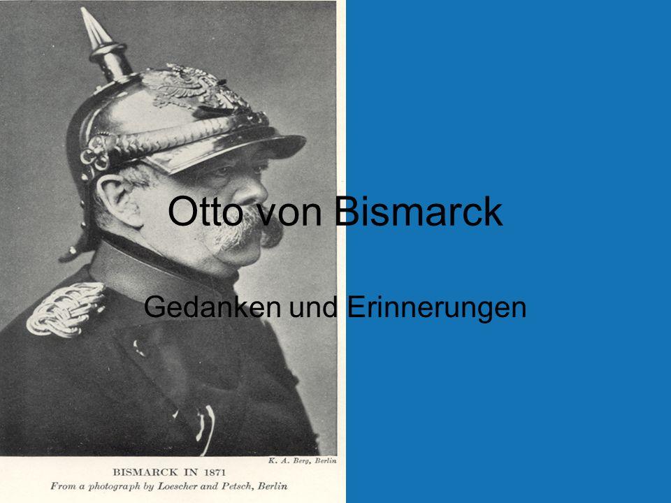 Biographie 1815-1898 Graf, Fürst, Herzog Im Ruhestand verfasst Lehre der Vergangenheit und Zukunft Veröffentlichung nach Tod Bedeutendes Zeugnis der Deutschen Geschichte