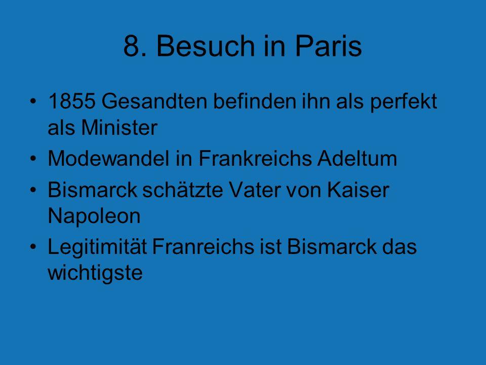 8. Besuch in Paris 1855 Gesandten befinden ihn als perfekt als Minister Modewandel in Frankreichs Adeltum Bismarck schätzte Vater von Kaiser Napoleon