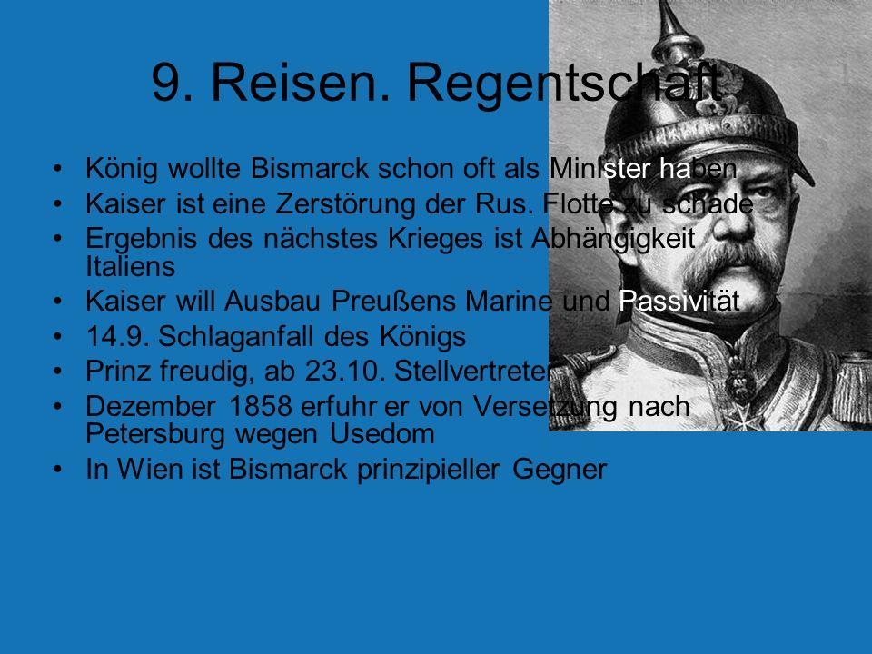 9. Reisen. Regentschaft König wollte Bismarck schon oft als Minister haben Kaiser ist eine Zerstörung der Rus. Flotte zu schade Ergebnis des nächstes