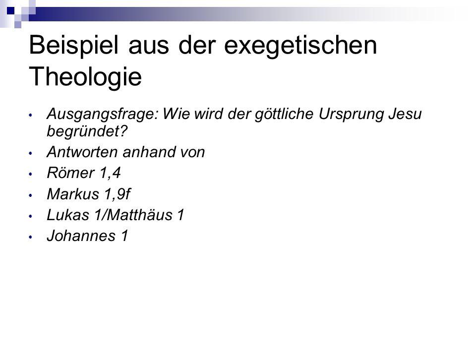 Beispiel aus der exegetischen Theologie Ausgangsfrage: Wie wird der göttliche Ursprung Jesu begründet? Antworten anhand von Römer 1,4 Markus 1,9f Luka