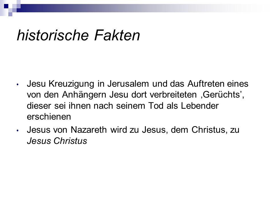 historische Fakten Jesu Kreuzigung in Jerusalem und das Auftreten eines von den Anhängern Jesu dort verbreiteten Gerüchts, dieser sei ihnen nach seine