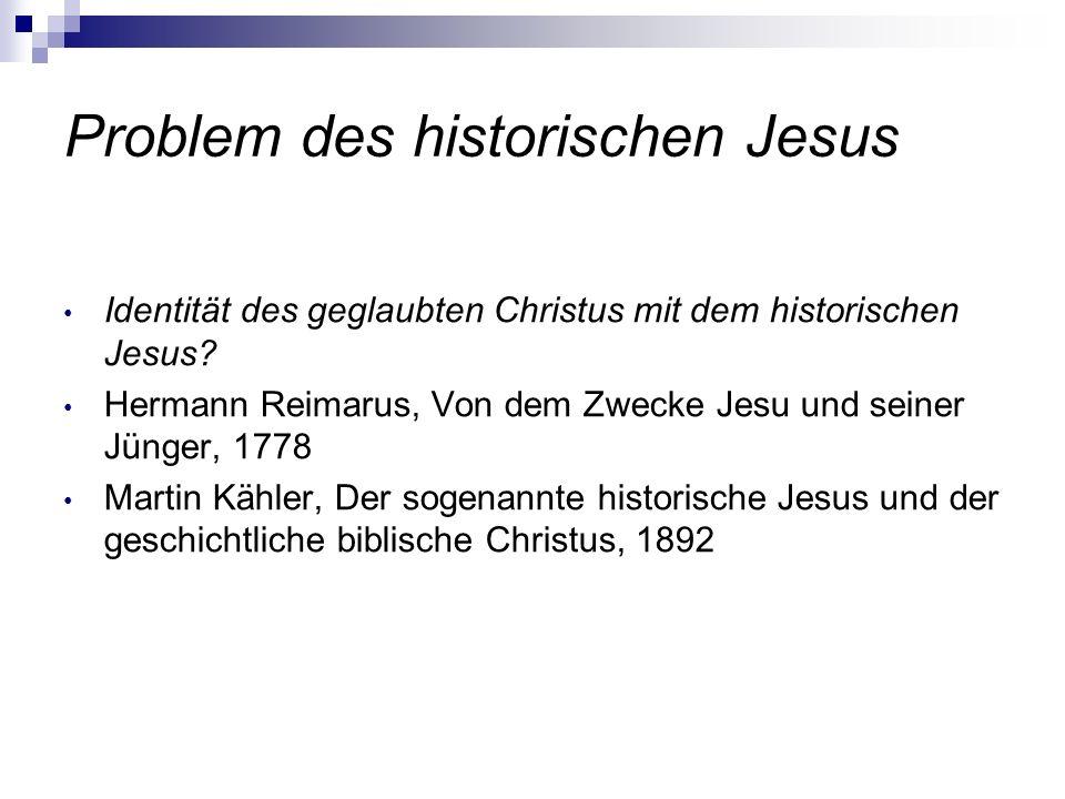 Problem des historischen Jesus Identität des geglaubten Christus mit dem historischen Jesus? Hermann Reimarus, Von dem Zwecke Jesu und seiner Jünger,