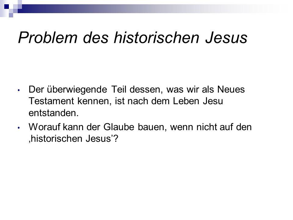 Problem des historischen Jesus Der überwiegende Teil dessen, was wir als Neues Testament kennen, ist nach dem Leben Jesu entstanden. Worauf kann der G
