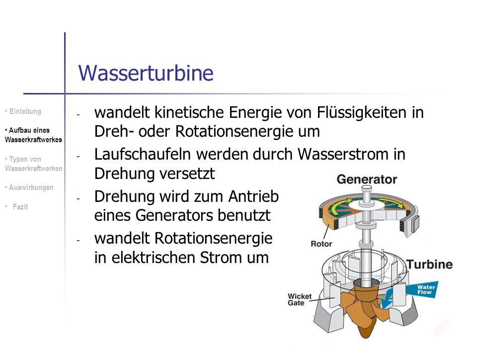 18 Wasserturbine - wandelt kinetische Energie von Flüssigkeiten in Dreh- oder Rotationsenergie um - Laufschaufeln werden durch Wasserstrom in Drehung