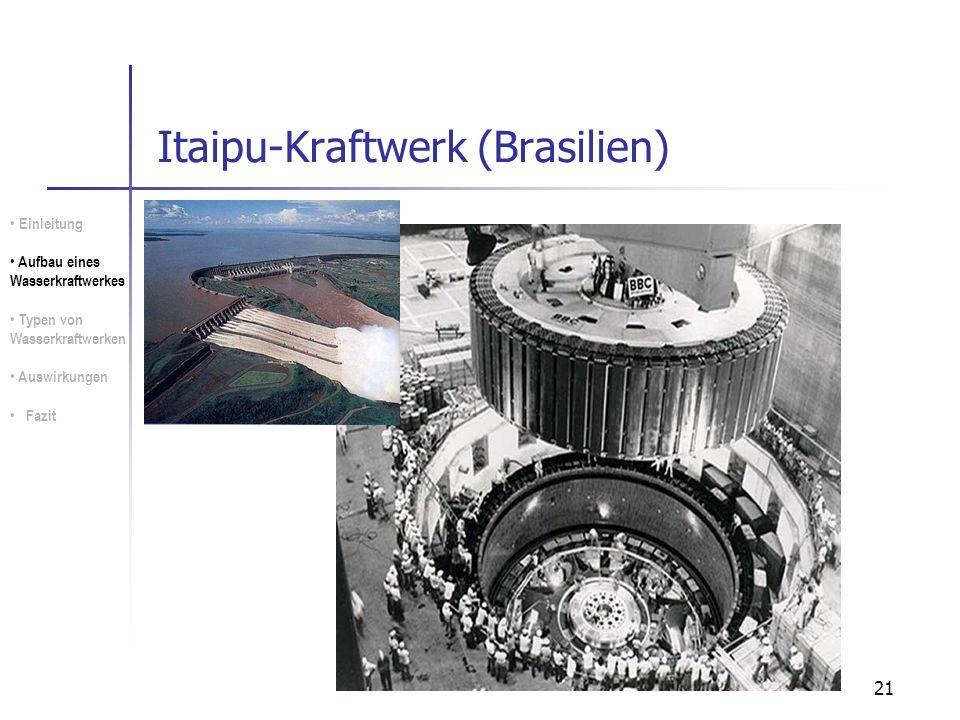 21 Itaipu-Kraftwerk (Brasilien) Einleitung Aufbau eines Wasserkraftwerkes Typen von Wasserkraftwerken Auswirkungen Fazit