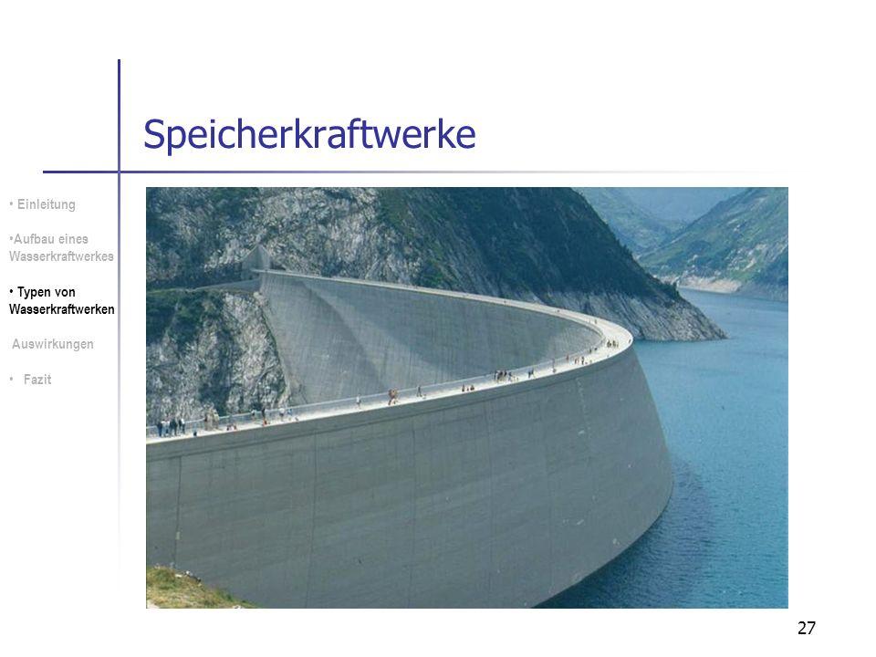 27 Speicherkraftwerke Einleitung Aufbau eines Wasserkraftwerkes Typen von Wasserkraftwerken Auswirkungen Fazit
