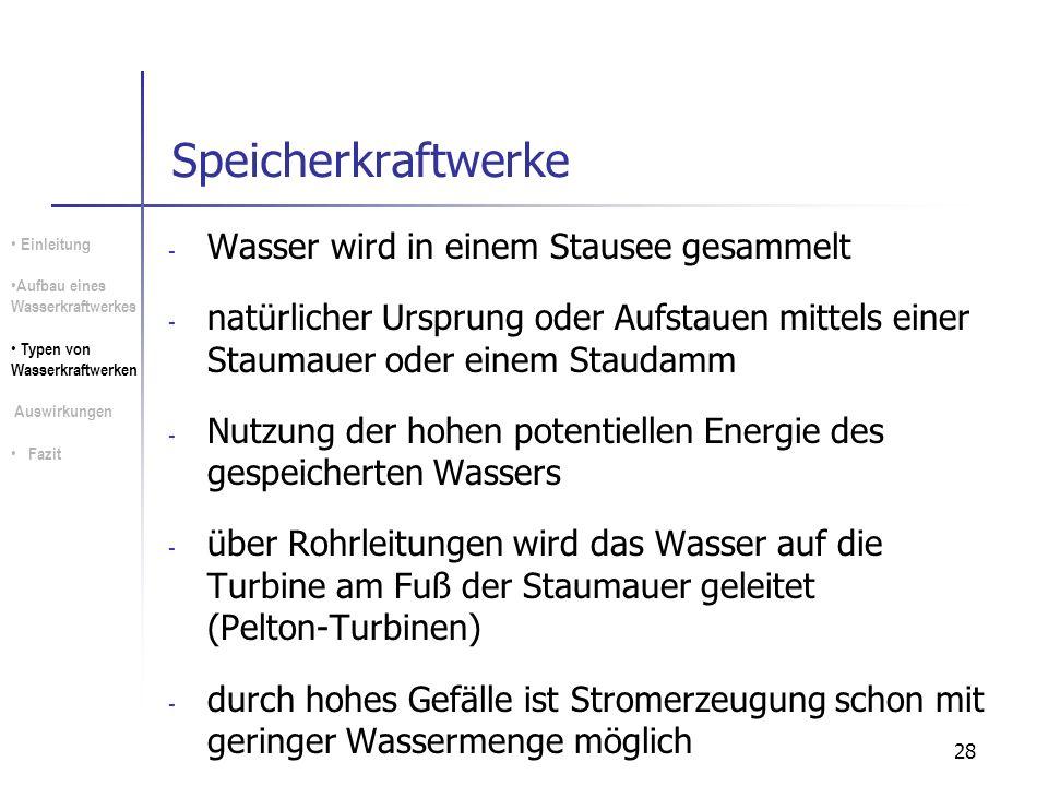 28 Speicherkraftwerke - Wasser wird in einem Stausee gesammelt - natürlicher Ursprung oder Aufstauen mittels einer Staumauer oder einem Staudamm - Nut