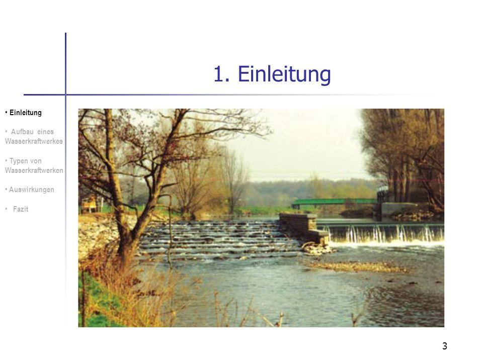 3 1. Einleitung Einleitung Aufbau eines Wasserkraftwerkes Typen von Wasserkraftwerken Auswirkungen Fazit
