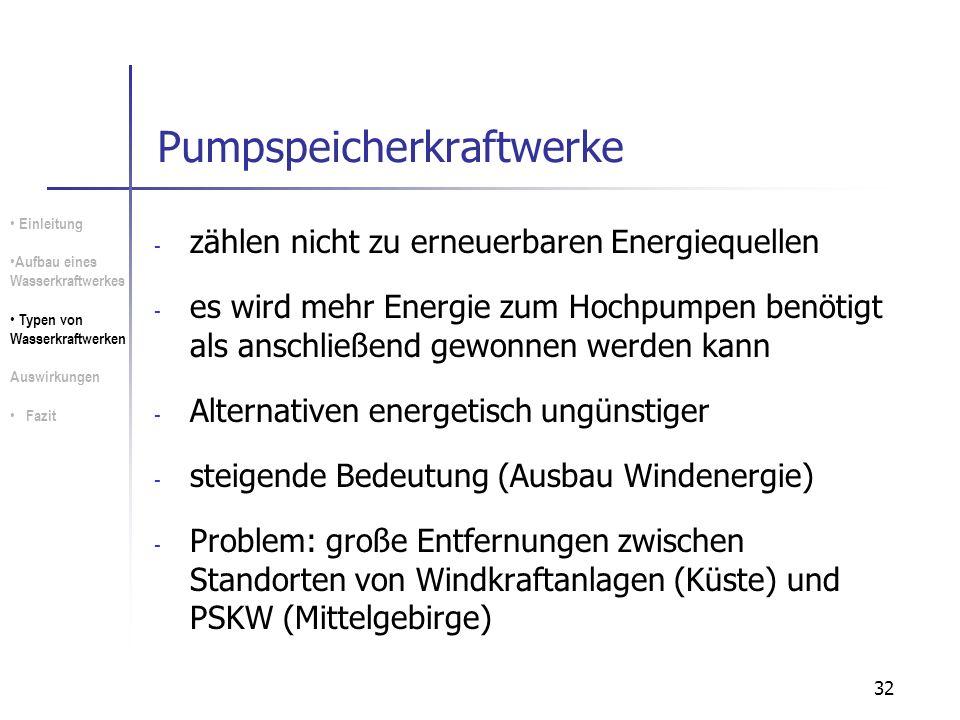 32 Pumpspeicherkraftwerke - zählen nicht zu erneuerbaren Energiequellen - es wird mehr Energie zum Hochpumpen benötigt als anschließend gewonnen werde
