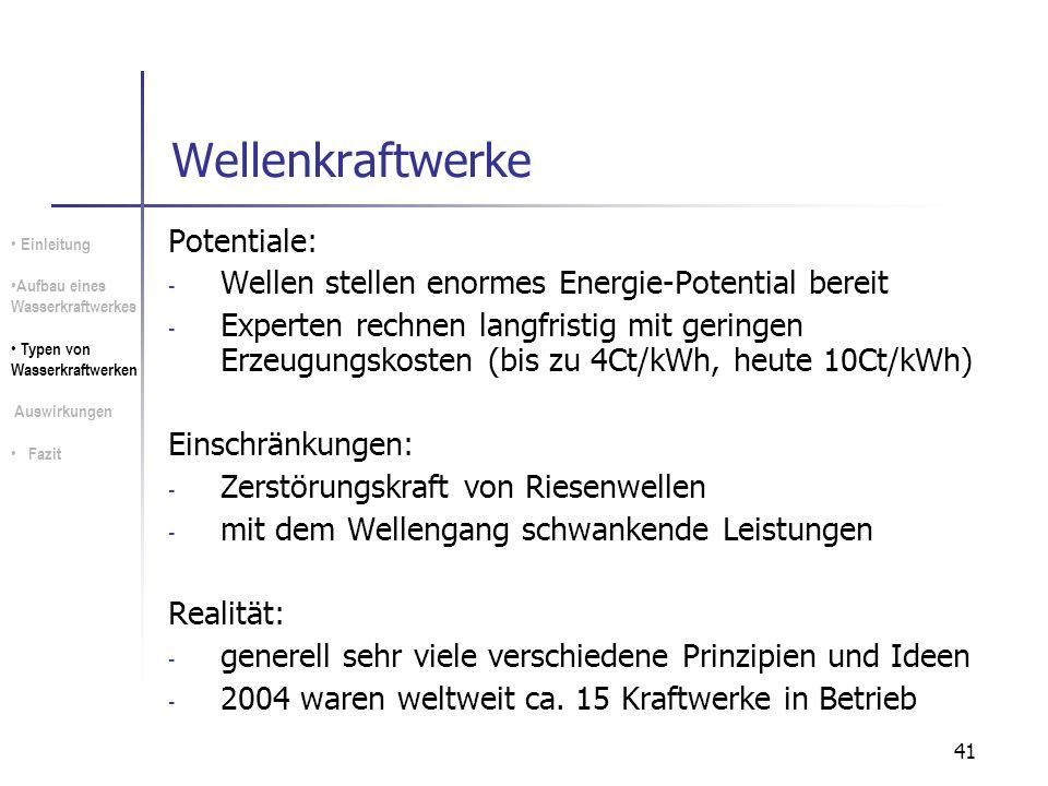 41 Wellenkraftwerke Potentiale: - Wellen stellen enormes Energie-Potential bereit - Experten rechnen langfristig mit geringen Erzeugungskosten (bis zu