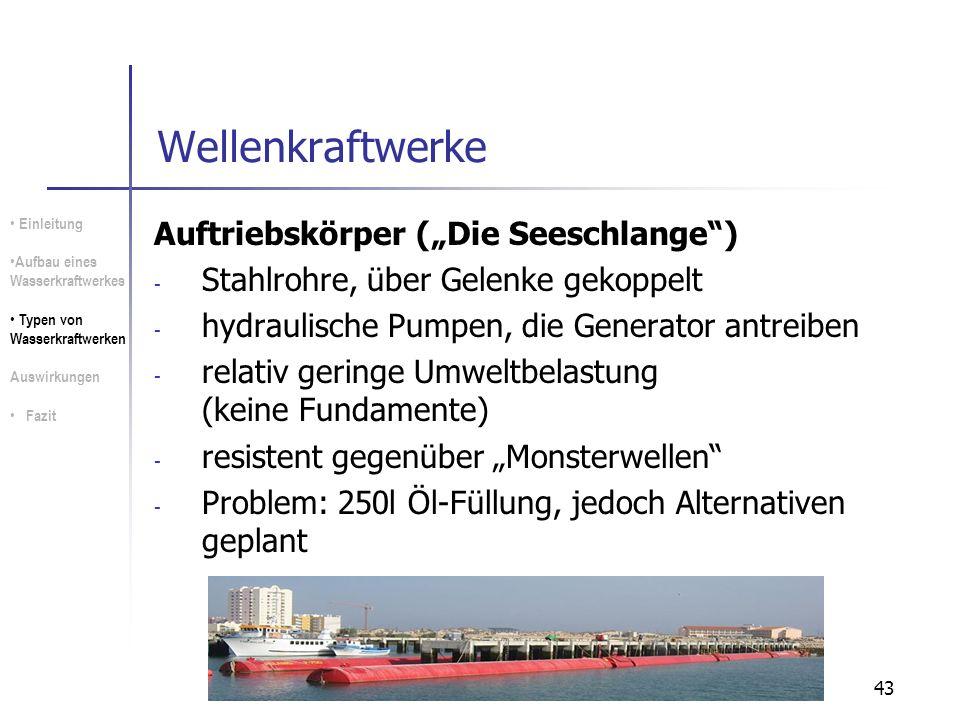 43 Wellenkraftwerke Auftriebskörper (Die Seeschlange) - Stahlrohre, über Gelenke gekoppelt - hydraulische Pumpen, die Generator antreiben - relativ ge