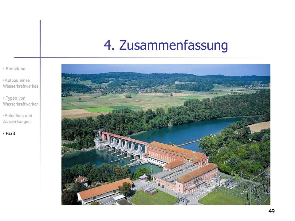 49 4. Zusammenfassung Einleitung Aufbau eines Wasserkraftwerkes Typen von Wasserkraftwerken Potentiale und Auswirkungen Fazit