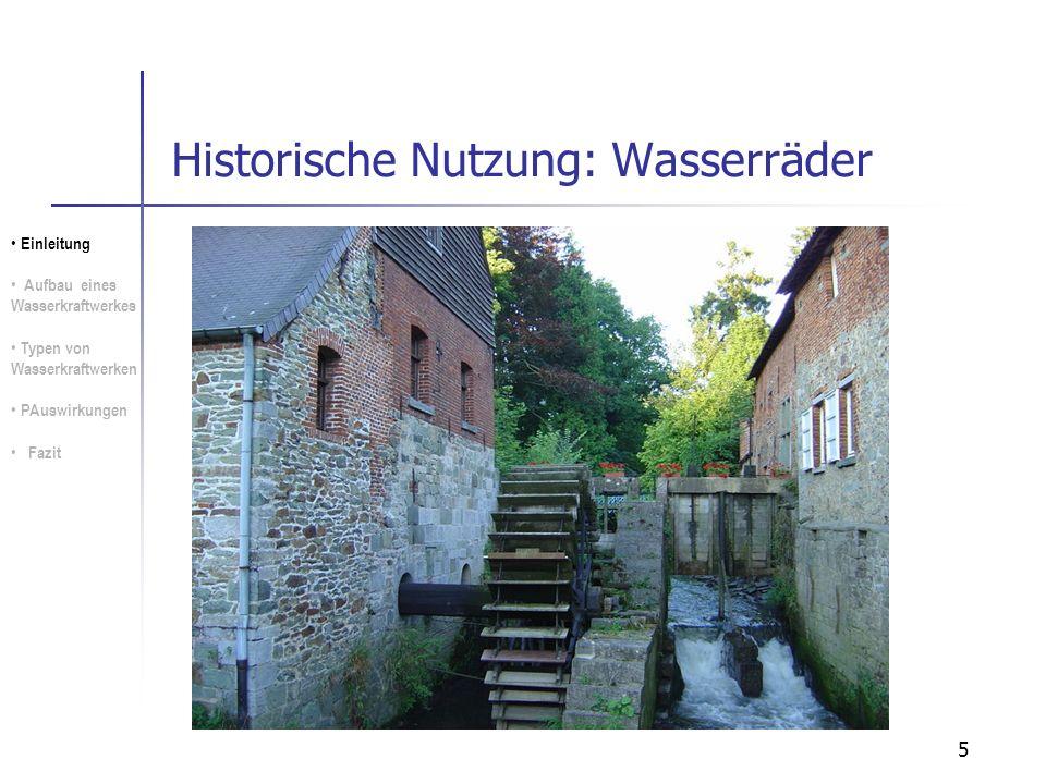 5 Historische Nutzung: Wasserräder Einleitung Aufbau eines Wasserkraftwerkes Typen von Wasserkraftwerken PAuswirkungen Fazit