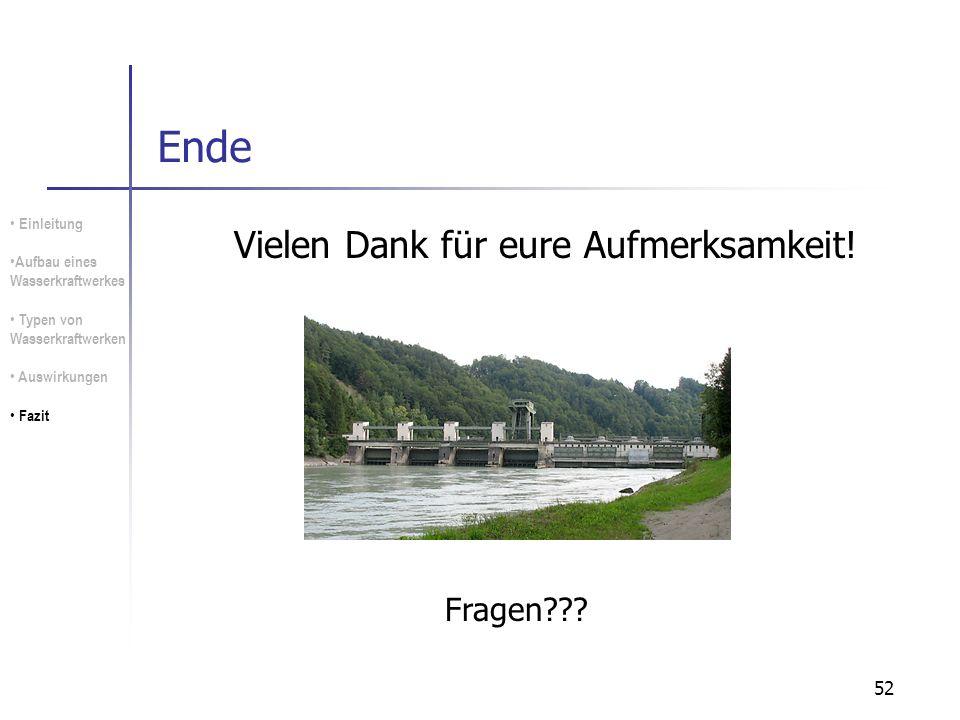 52 Ende Vielen Dank für eure Aufmerksamkeit! Einleitung Aufbau eines Wasserkraftwerkes Typen von Wasserkraftwerken Auswirkungen Fazit Fragen???
