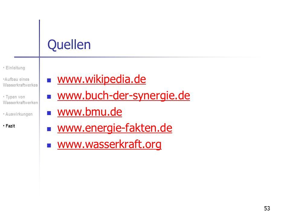 53 Quellen www.wikipedia.de www.buch-der-synergie.de www.bmu.de www.energie-fakten.de www.wasserkraft.org Einleitung Aufbau eines Wasserkraftwerkes Ty