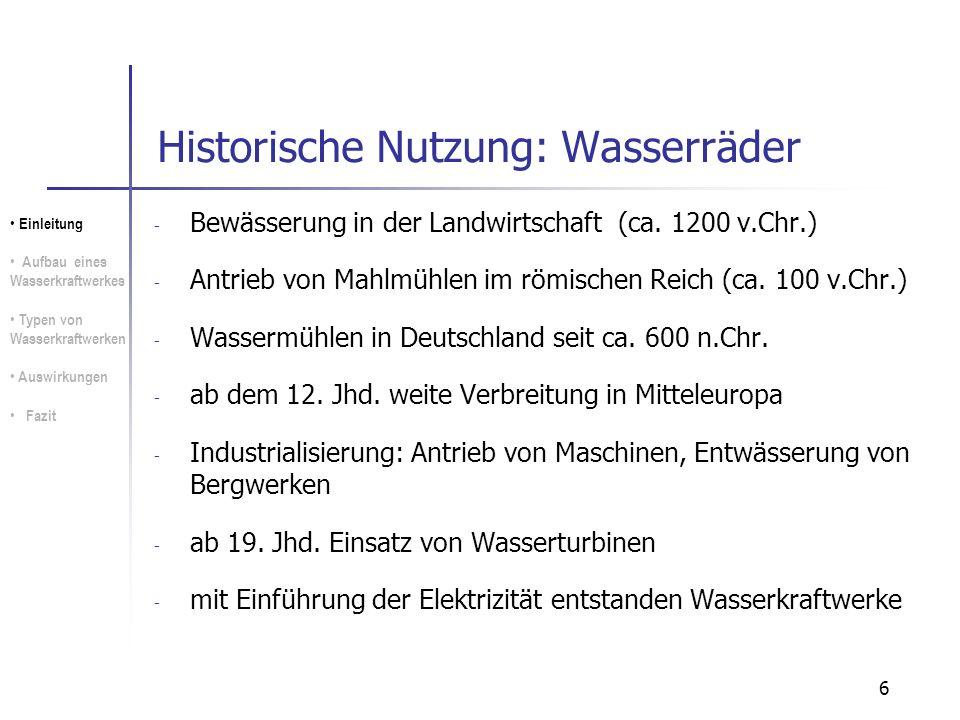 6 Historische Nutzung: Wasserräder - Bewässerung in der Landwirtschaft (ca. 1200 v.Chr.) - Antrieb von Mahlmühlen im römischen Reich (ca. 100 v.Chr.)