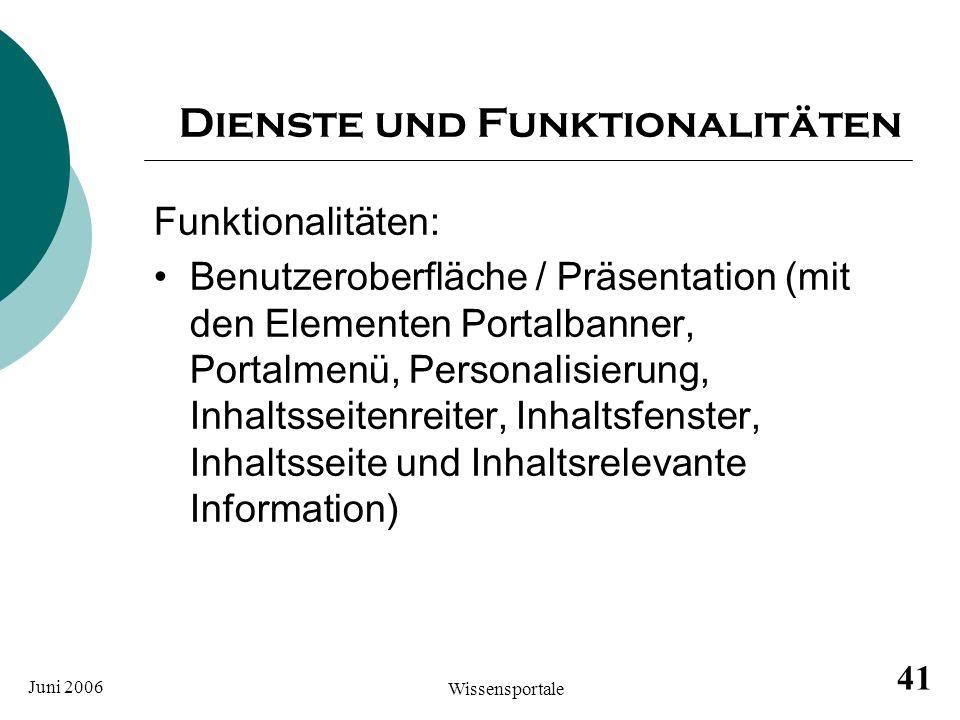 Juni 2006 Wissensportale 41 Dienste und Funktionalitäten Funktionalitäten: Benutzeroberfläche / Präsentation (mit den Elementen Portalbanner, Portalme