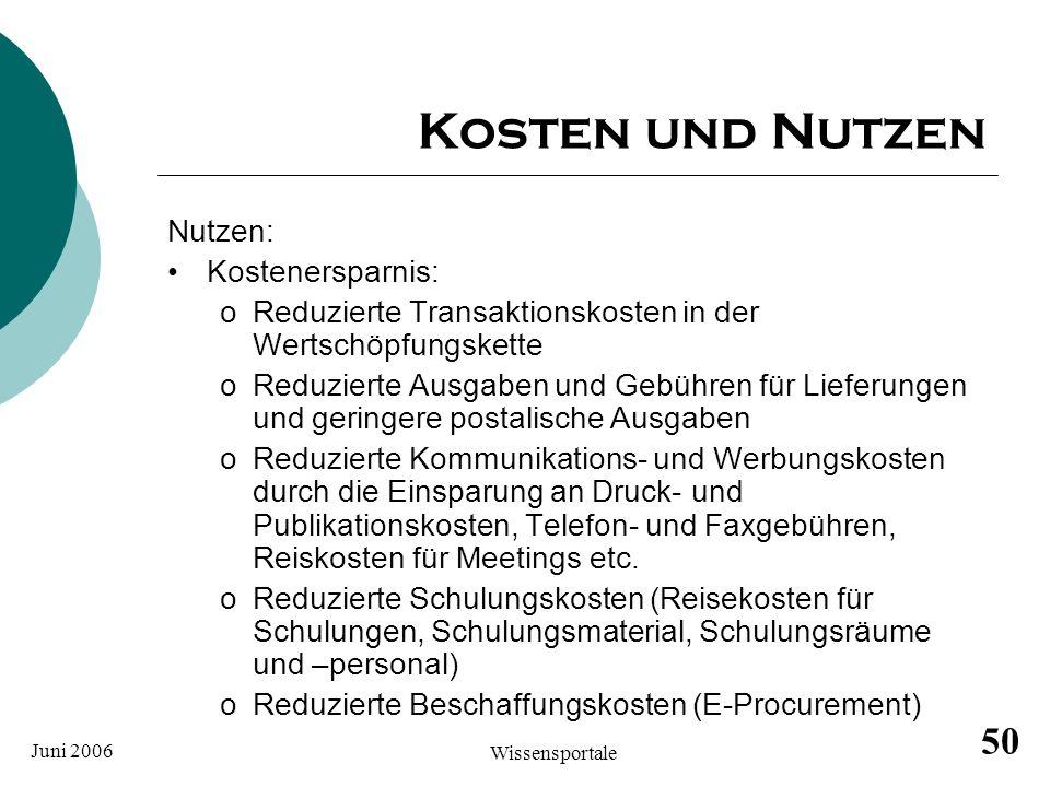 Juni 2006 Wissensportale 50 Kosten und Nutzen Nutzen: Kostenersparnis: oReduzierte Transaktionskosten in der Wertschöpfungskette oReduzierte Ausgaben