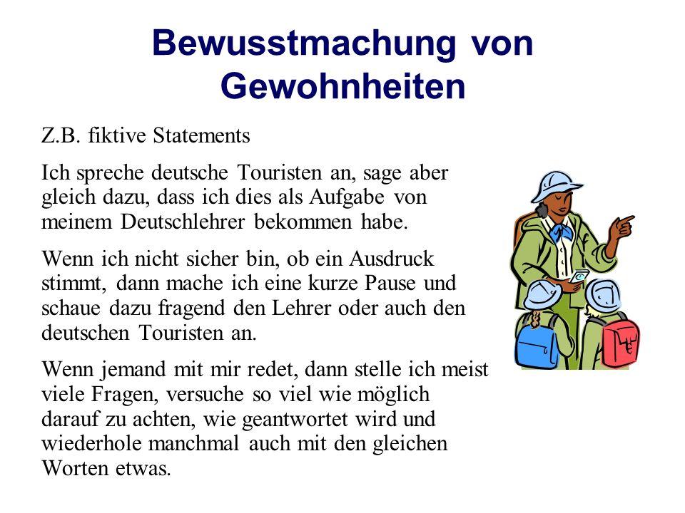Bewusstmachung von Gewohnheiten Z.B. fiktive Statements Ich spreche deutsche Touristen an, sage aber gleich dazu, dass ich dies als Aufgabe von meinem