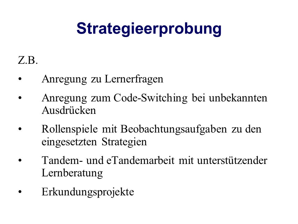 Strategieerprobung Z.B. Anregung zu Lernerfragen Anregung zum Code-Switching bei unbekannten Ausdrücken Rollenspiele mit Beobachtungsaufgaben zu den e
