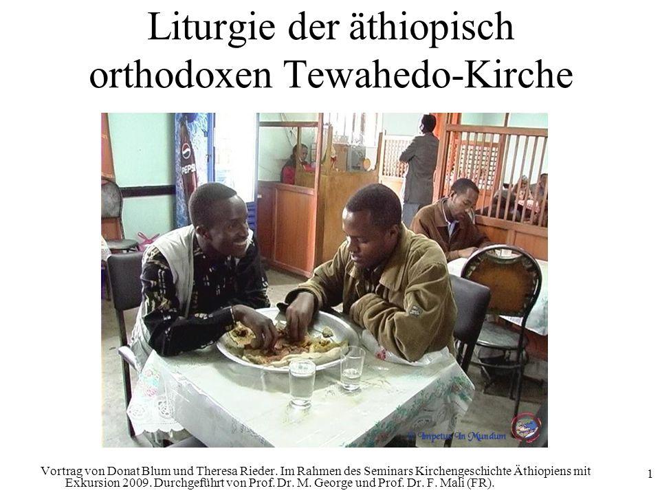 1 Liturgie der äthiopisch orthodoxen Tewahedo-Kirche Vortrag von Donat Blum und Theresa Rieder. Im Rahmen des Seminars Kirchengeschichte Äthiopiens mi