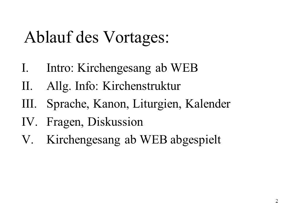 2 Ablauf des Vortages: I.Intro: Kirchengesang ab WEB II.Allg. Info: Kirchenstruktur III.Sprache, Kanon, Liturgien, Kalender IV.Fragen, Diskussion V.Ki