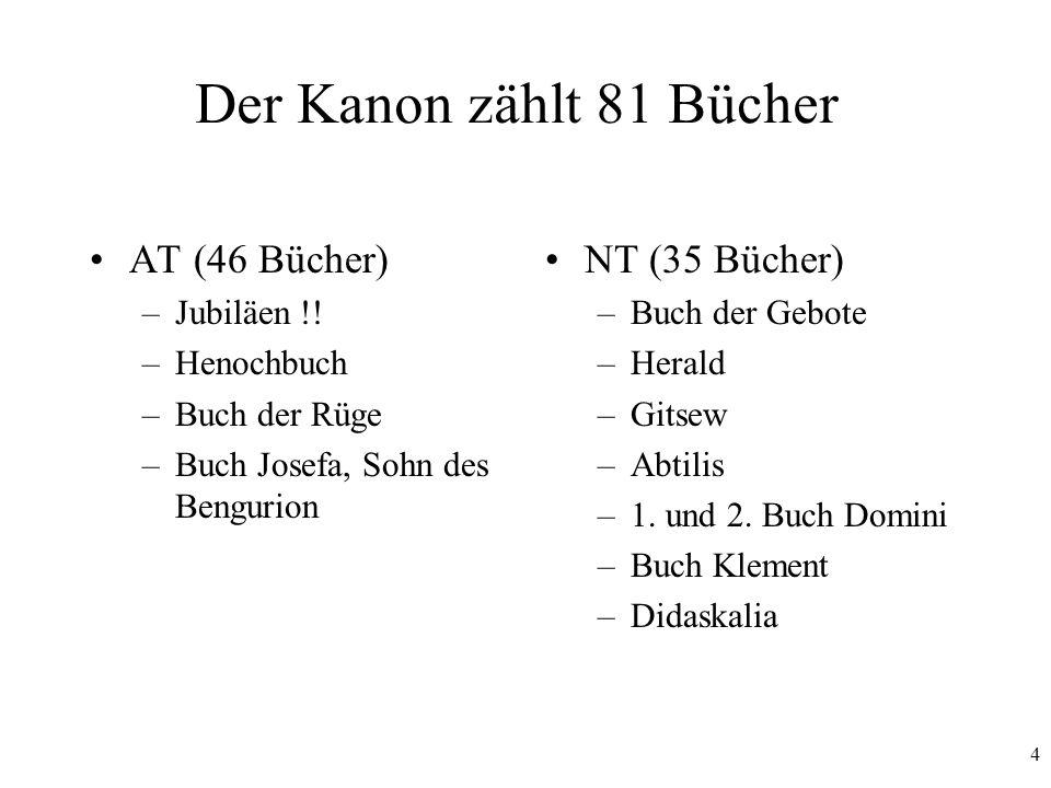 4 Der Kanon zählt 81 Bücher AT (46 Bücher) –Jubiläen !! –Henochbuch –Buch der Rüge –Buch Josefa, Sohn des Bengurion NT (35 Bücher) –Buch der Gebote –H