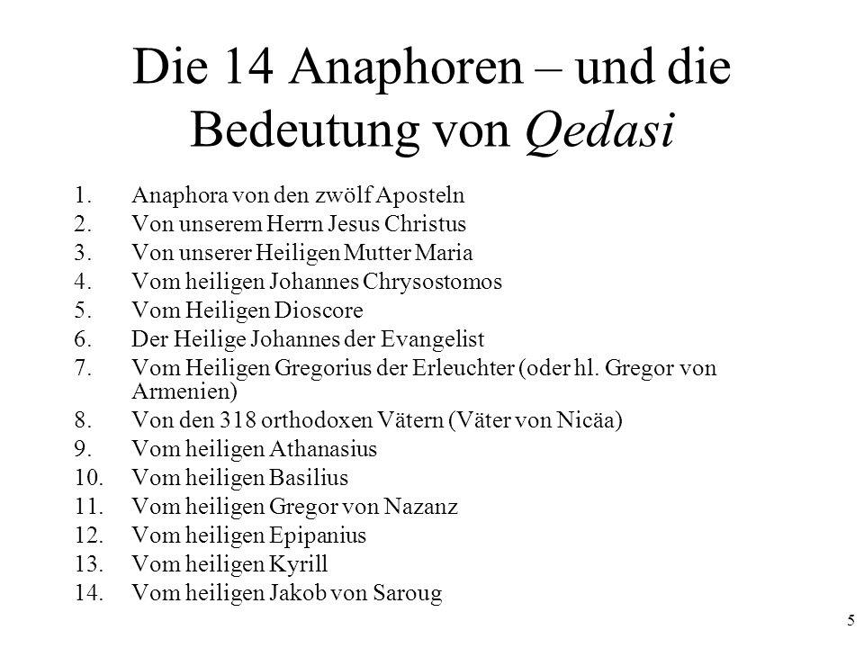 5 Die 14 Anaphoren – und die Bedeutung von Qedasi 1.Anaphora von den zwölf Aposteln 2.Von unserem Herrn Jesus Christus 3.Von unserer Heiligen Mutter M