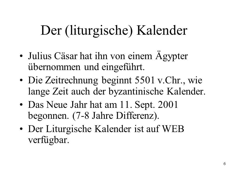 6 Der (liturgische) Kalender Julius Cäsar hat ihn von einem Ägypter übernommen und eingeführt. Die Zeitrechnung beginnt 5501 v.Chr., wie lange Zeit au