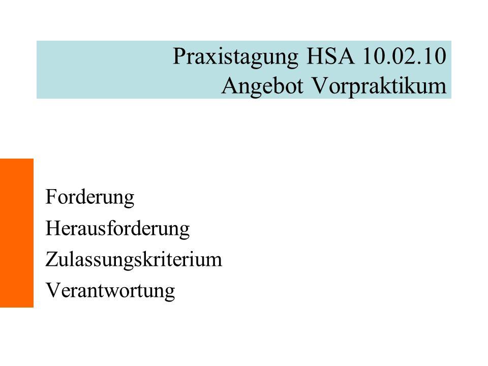 Praxistagung HSA 10.02.10 Angebot Vorpraktikum Forderung Herausforderung Zulassungskriterium Verantwortung