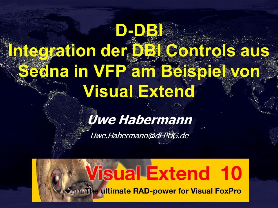Uwe Habermann D-DBI Integration der DBI Controls aus Sedna in VFP am Beispiel von Visual Extend