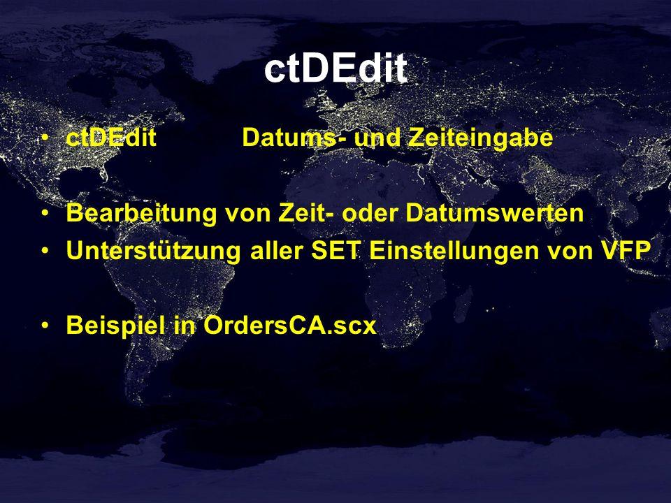 ctDEdit ctDEditDatums- und Zeiteingabe Bearbeitung von Zeit- oder Datumswerten Unterstützung aller SET Einstellungen von VFP Beispiel in OrdersCA.scx