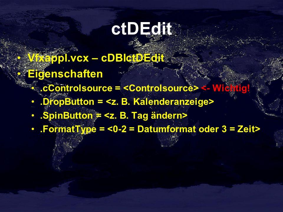 ctDEdit Vfxappl.vcx – cDBIctDEdit Eigenschaften.cControlsource = <- Wichtig!.DropButton =.SpinButton =.FormatType =